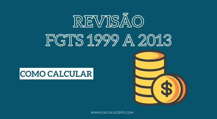 revisão FGTS 1999 a 2013 como calcular