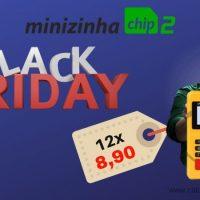 Black Friday Minizinha Chip 2