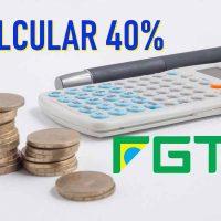 Calcular FGTS 40%