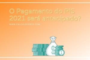 O pagamento do PIS 2021 será antecipado?