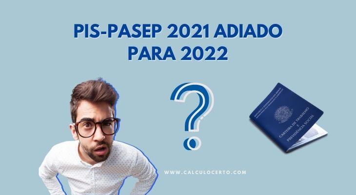Pagamento do PIS-Pasep 2021 adiado para 2022